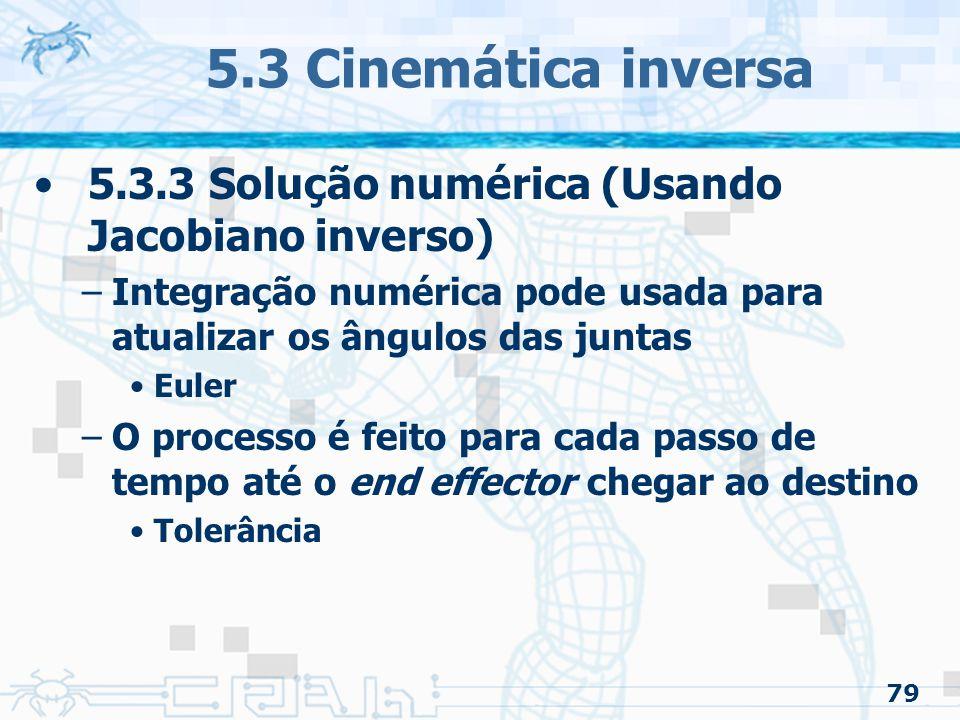5.3 Cinemática inversa 5.3.3 Solução numérica (Usando Jacobiano inverso) Integração numérica pode usada para atualizar os ângulos das juntas.