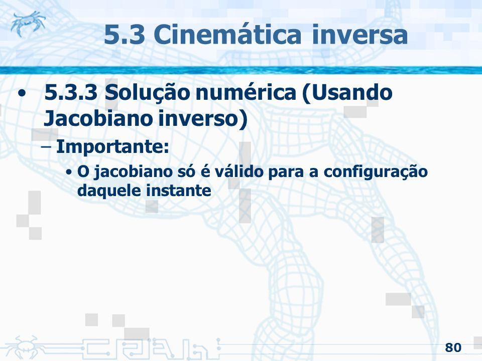 5.3 Cinemática inversa 5.3.3 Solução numérica (Usando Jacobiano inverso) Importante: O jacobiano só é válido para a configuração daquele instante.