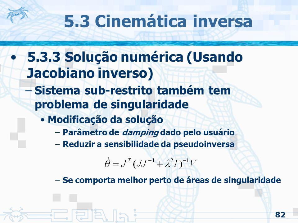 5.3 Cinemática inversa 5.3.3 Solução numérica (Usando Jacobiano inverso) Sistema sub-restrito também tem problema de singularidade.