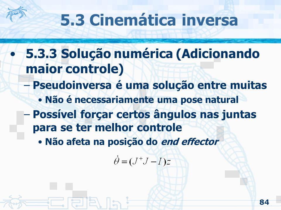 5.3 Cinemática inversa 5.3.3 Solução numérica (Adicionando maior controle) Pseudoinversa é uma solução entre muitas.