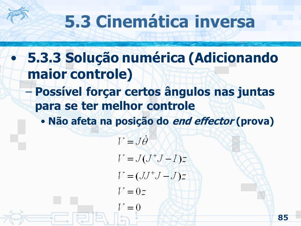 5.3 Cinemática inversa 5.3.3 Solução numérica (Adicionando maior controle) Possível forçar certos ângulos nas juntas para se ter melhor controle.