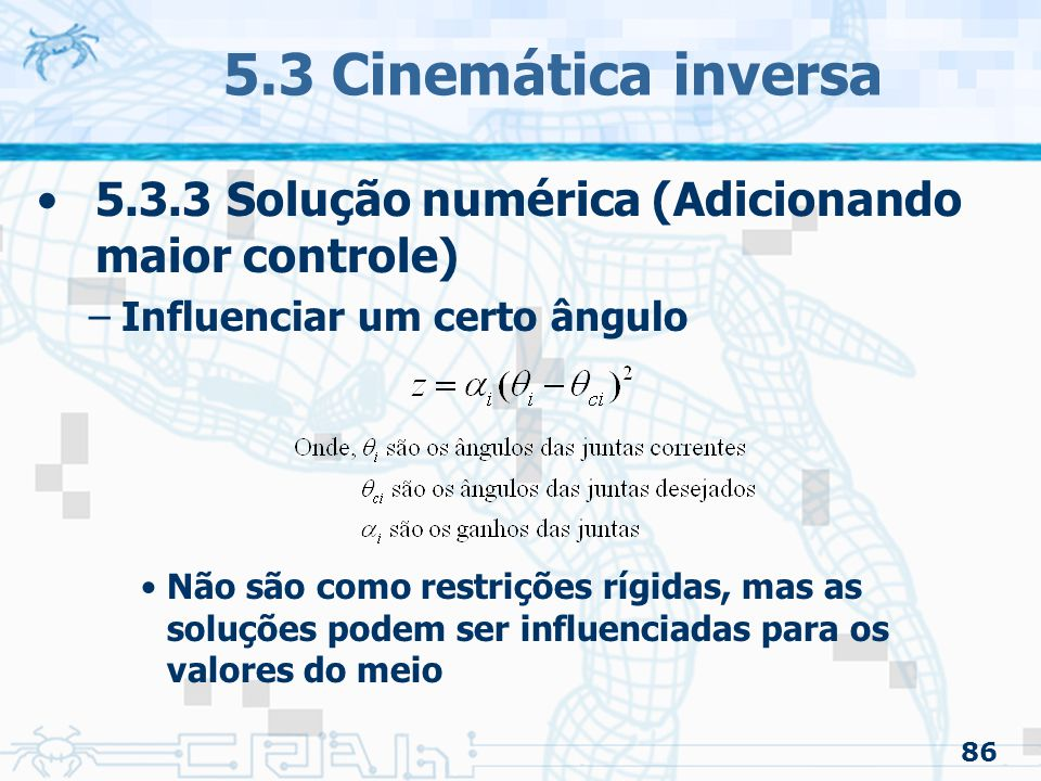 5.3 Cinemática inversa 5.3.3 Solução numérica (Adicionando maior controle) Influenciar um certo ângulo.