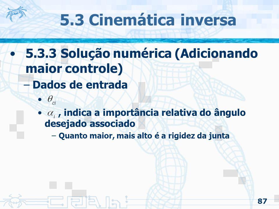 5.3 Cinemática inversa 5.3.3 Solução numérica (Adicionando maior controle) Dados de entrada.