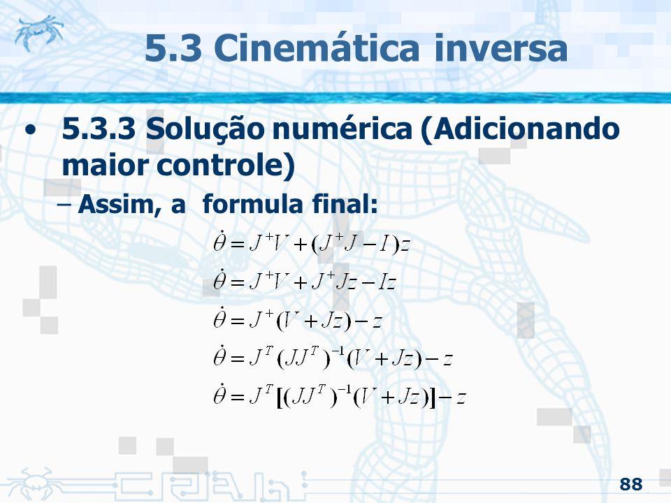 5.3 Cinemática inversa 5.3.3 Solução numérica (Adicionando maior controle) Assim, a formula final: