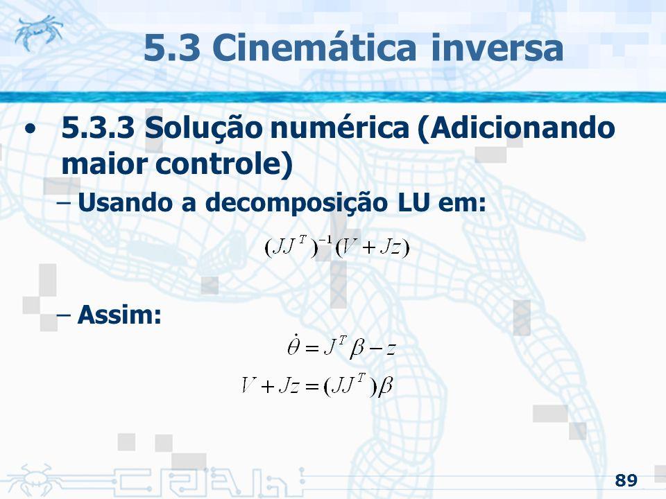 5.3 Cinemática inversa 5.3.3 Solução numérica (Adicionando maior controle) Usando a decomposição LU em: