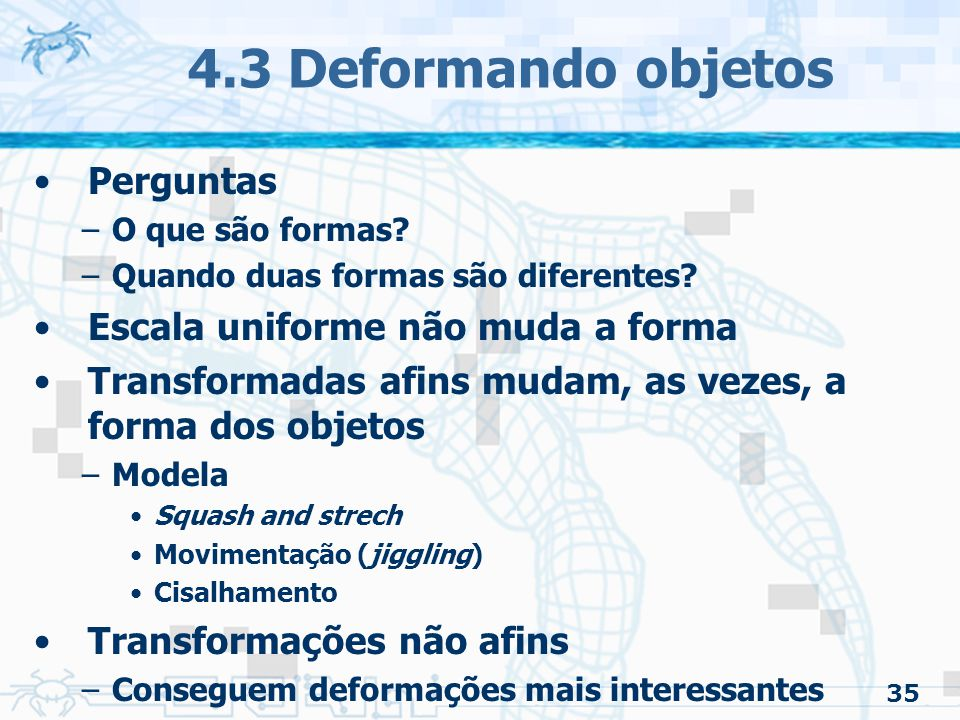 4.3 Deformando objetos Perguntas Escala uniforme não muda a forma