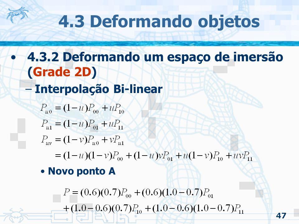 4.3 Deformando objetos 4.3.2 Deformando um espaço de imersão (Grade 2D) Interpolação Bi-linear. Novo ponto A.