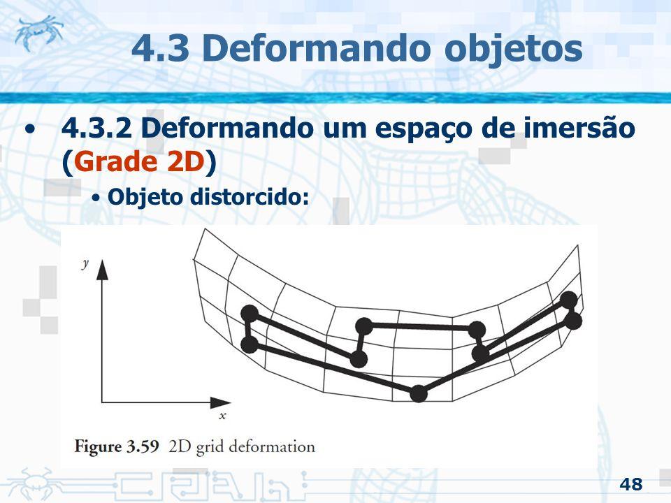 4.3 Deformando objetos 4.3.2 Deformando um espaço de imersão (Grade 2D) Objeto distorcido: 48