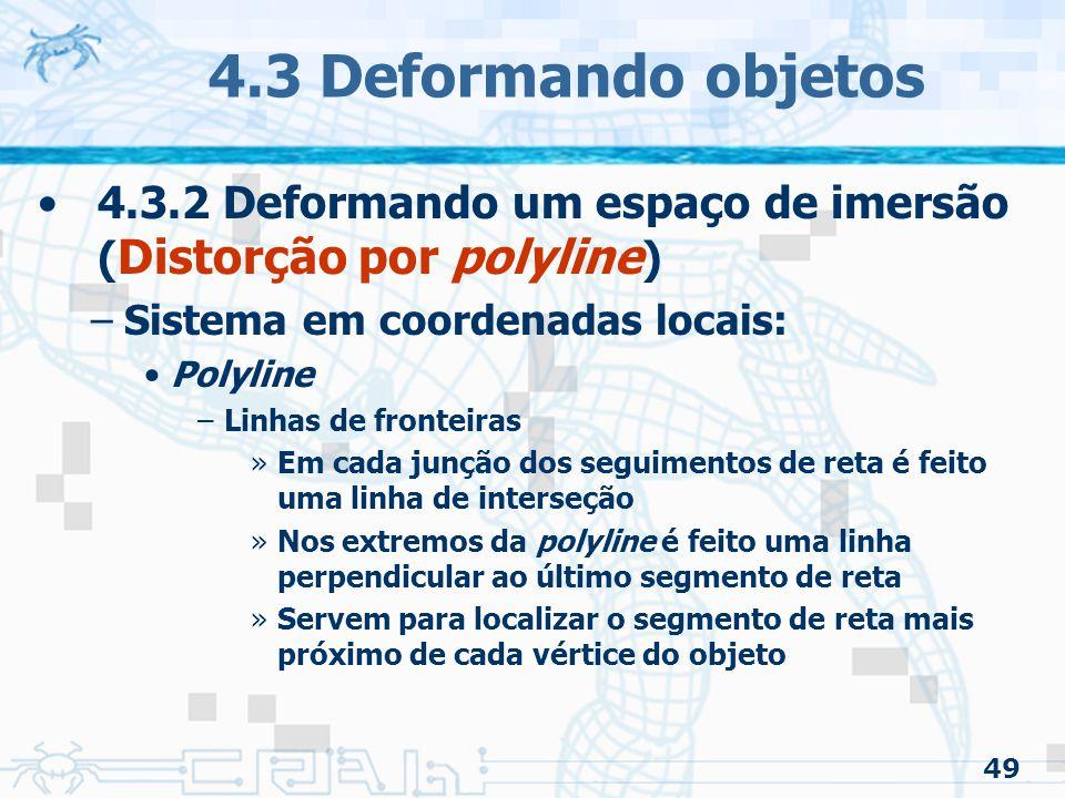 4.3 Deformando objetos 4.3.2 Deformando um espaço de imersão (Distorção por polyline) Sistema em coordenadas locais: