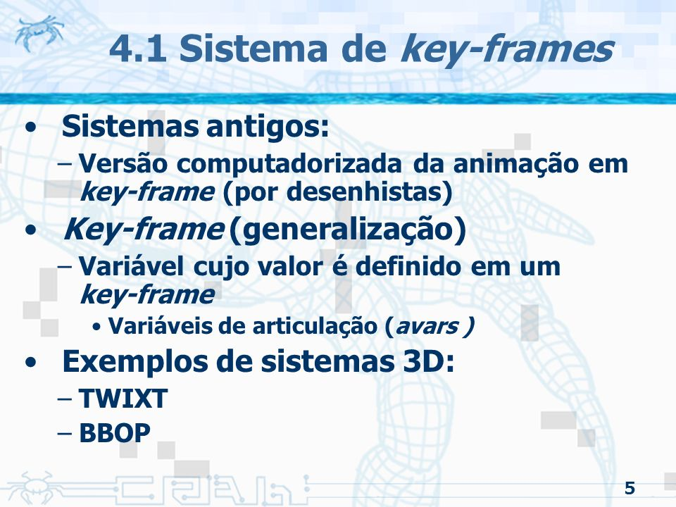 4.1 Sistema de key-frames Sistemas antigos: Key-frame (generalização)