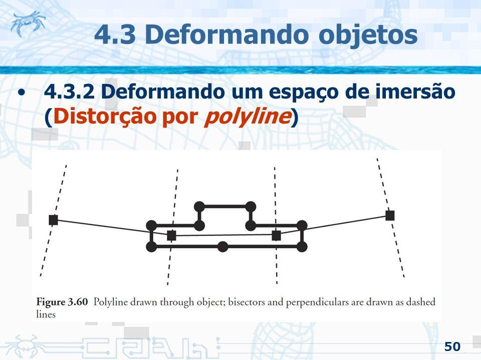 4.3 Deformando objetos 4.3.2 Deformando um espaço de imersão (Distorção por polyline) 50