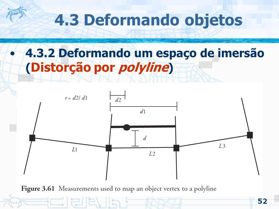 4.3 Deformando objetos 4.3.2 Deformando um espaço de imersão (Distorção por polyline) 52