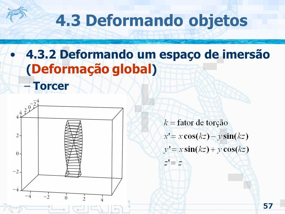 4.3 Deformando objetos 4.3.2 Deformando um espaço de imersão (Deformação global) Torcer 57