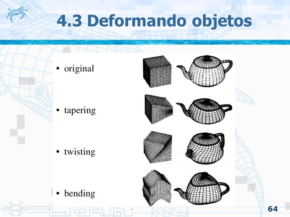 4.3 Deformando objetos 64