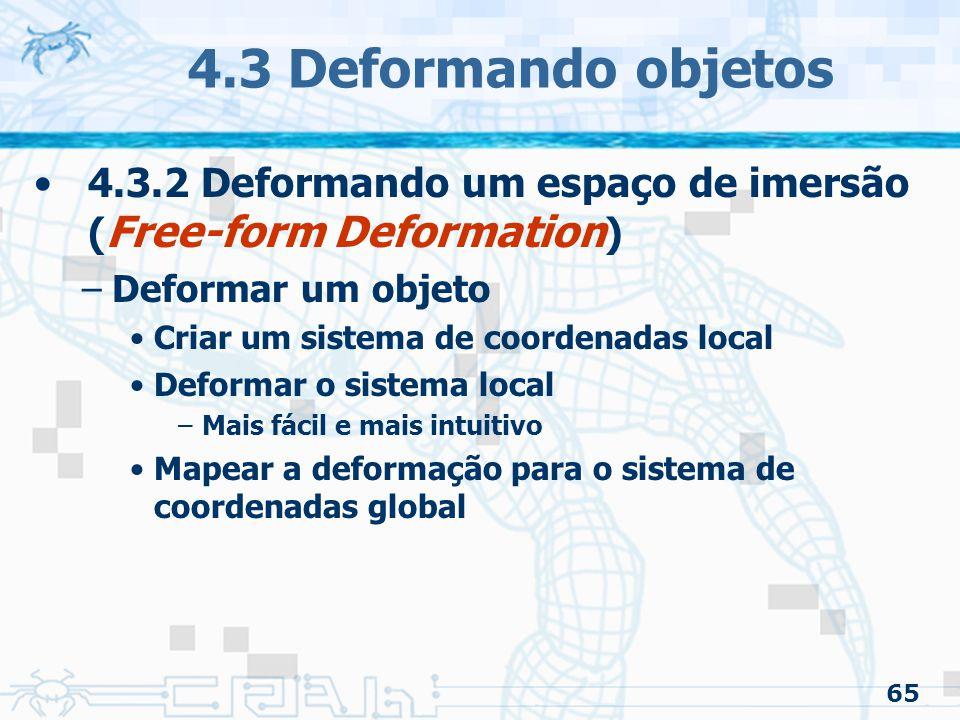 4.3 Deformando objetos 4.3.2 Deformando um espaço de imersão (Free-form Deformation) Deformar um objeto.