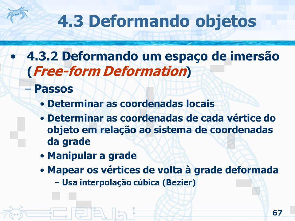 4.3 Deformando objetos 4.3.2 Deformando um espaço de imersão (Free-form Deformation) Passos. Determinar as coordenadas locais.