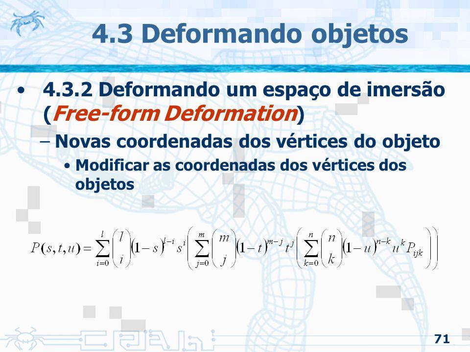 4.3 Deformando objetos 4.3.2 Deformando um espaço de imersão (Free-form Deformation) Novas coordenadas dos vértices do objeto.