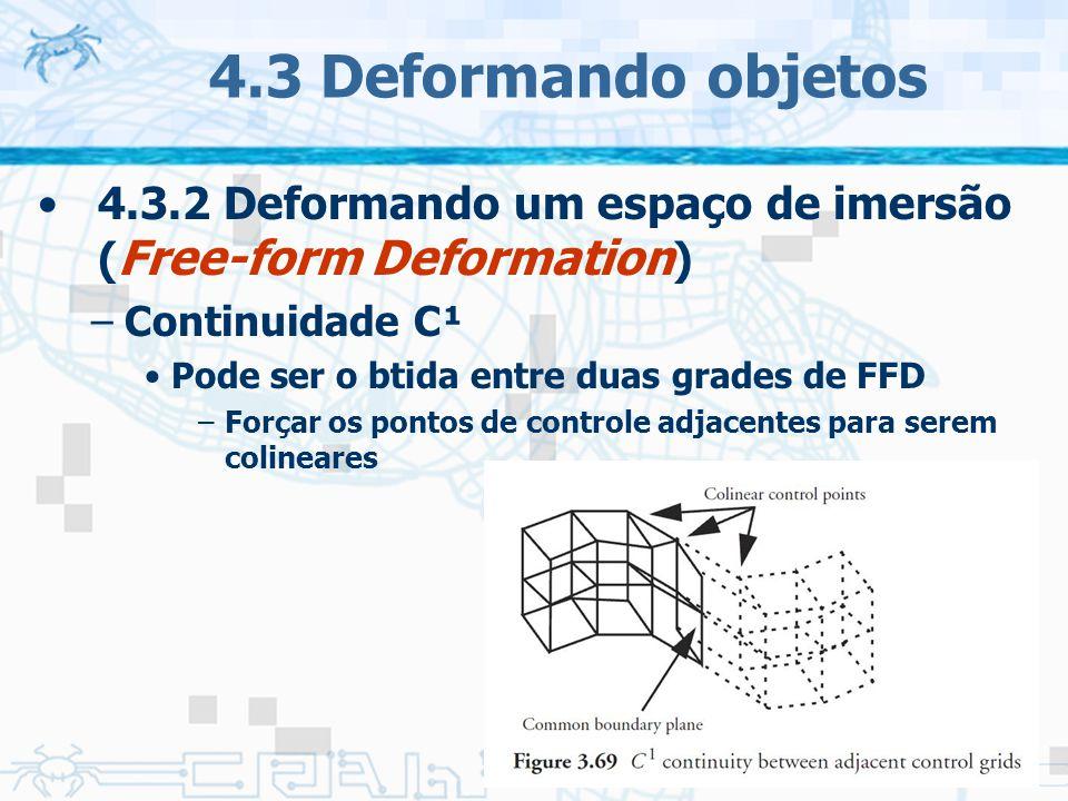 4.3 Deformando objetos 4.3.2 Deformando um espaço de imersão (Free-form Deformation) Continuidade C¹.