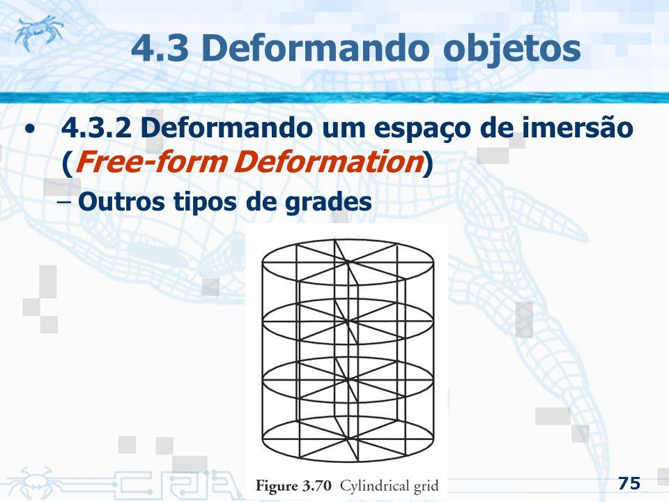 4.3 Deformando objetos 4.3.2 Deformando um espaço de imersão (Free-form Deformation) Outros tipos de grades.