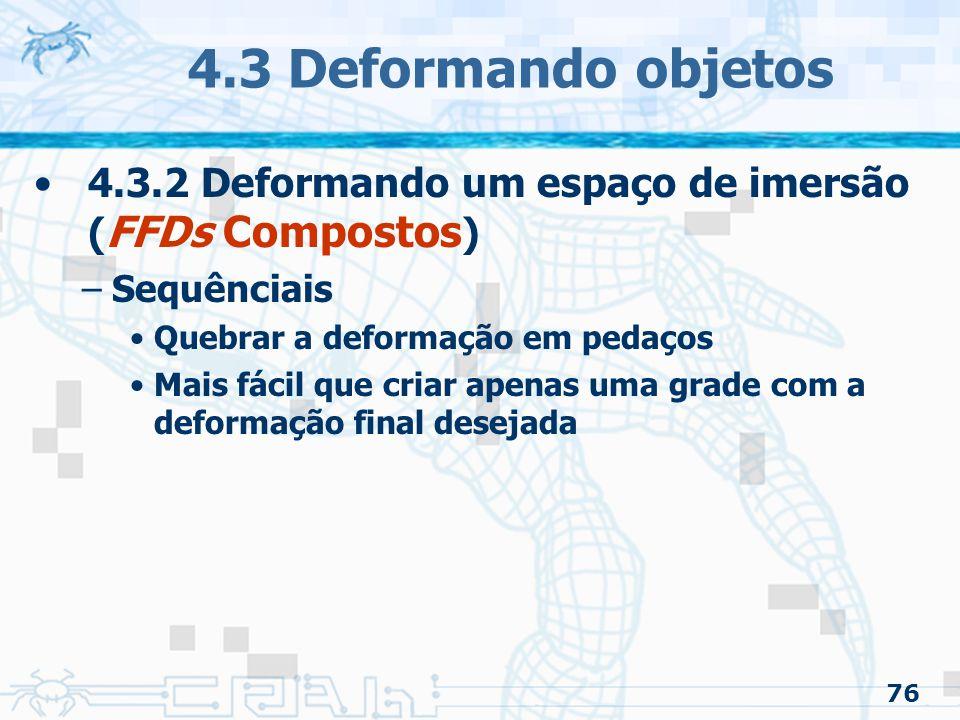 4.3 Deformando objetos 4.3.2 Deformando um espaço de imersão (FFDs Compostos) Sequênciais. Quebrar a deformação em pedaços.