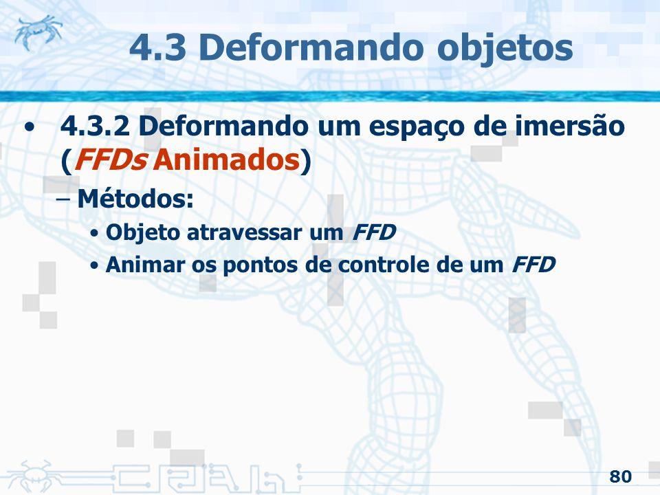 4.3 Deformando objetos 4.3.2 Deformando um espaço de imersão (FFDs Animados) Métodos: Objeto atravessar um FFD.