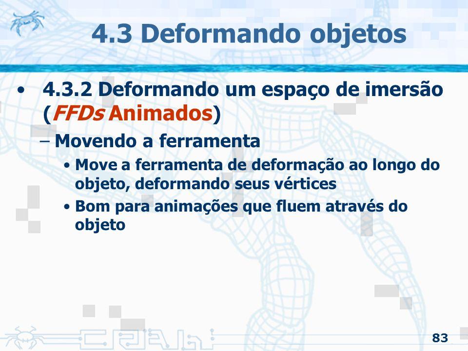 4.3 Deformando objetos 4.3.2 Deformando um espaço de imersão (FFDs Animados) Movendo a ferramenta.