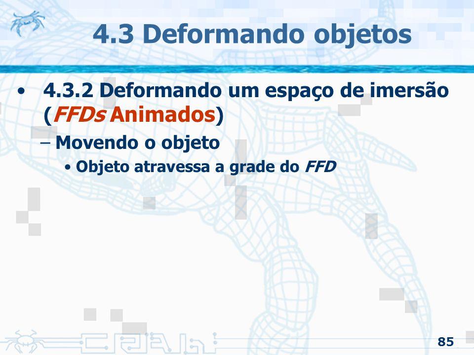 4.3 Deformando objetos 4.3.2 Deformando um espaço de imersão (FFDs Animados) Movendo o objeto. Objeto atravessa a grade do FFD.