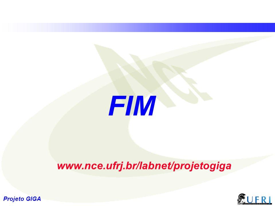 FIM www.nce.ufrj.br/labnet/projetogiga