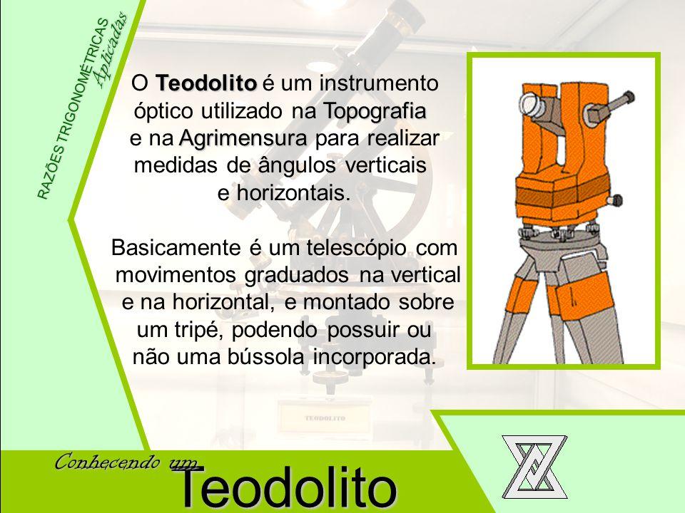 Teodolito Conhecendo um Aplicadas O Teodolito é um instrumento