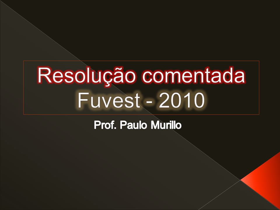 Resolução comentada Fuvest - 2010