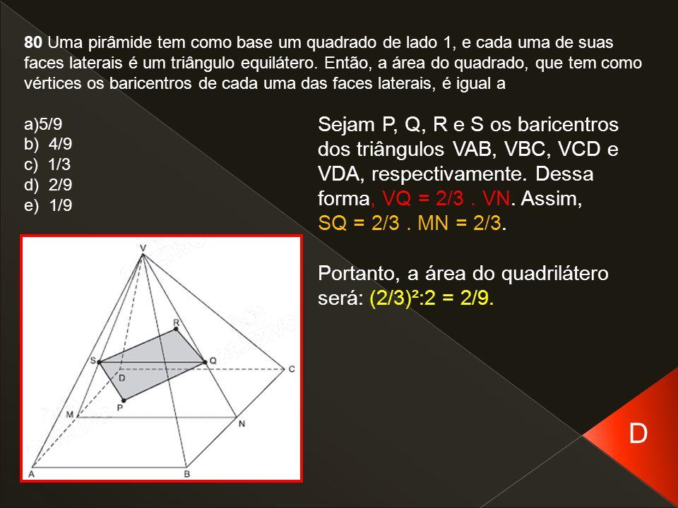 80 Uma pirâmide tem como base um quadrado de lado 1, e cada uma de suas faces laterais é um triângulo equilátero. Então, a área do quadrado, que tem como