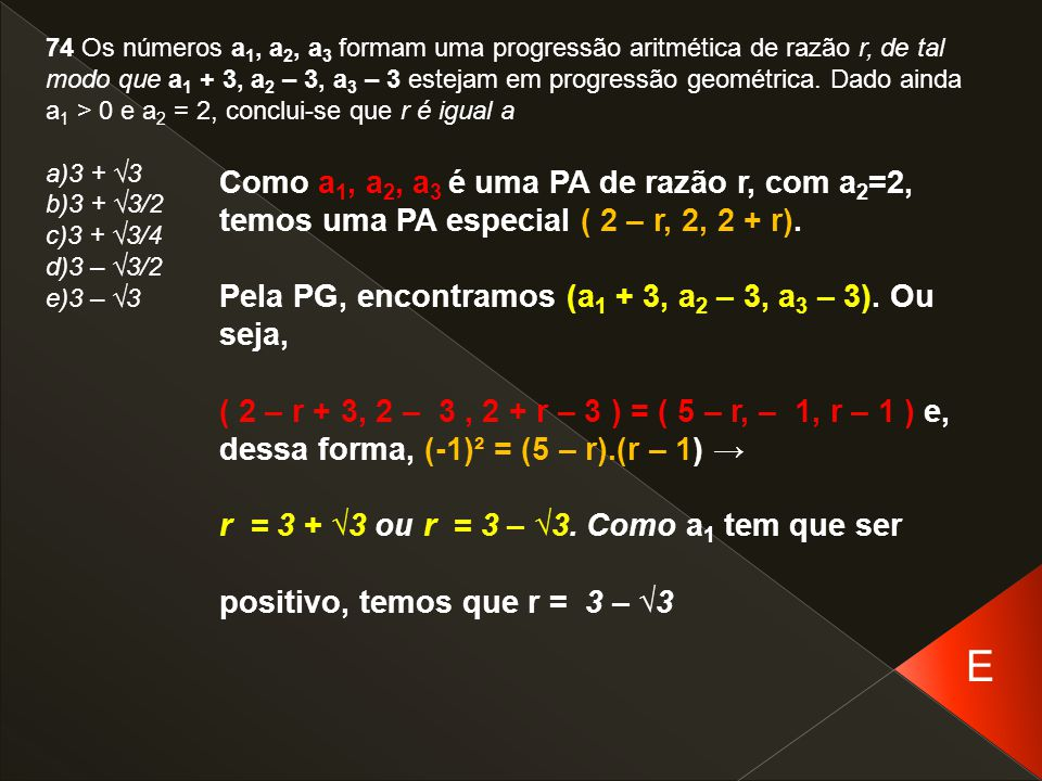 74 Os números a1, a2, a3 formam uma progressão aritmética de razão r, de tal modo que a1 + 3, a2 – 3, a3 – 3 estejam em progressão geométrica. Dado ainda a1 > 0 e a2 = 2, conclui-se que r é igual a