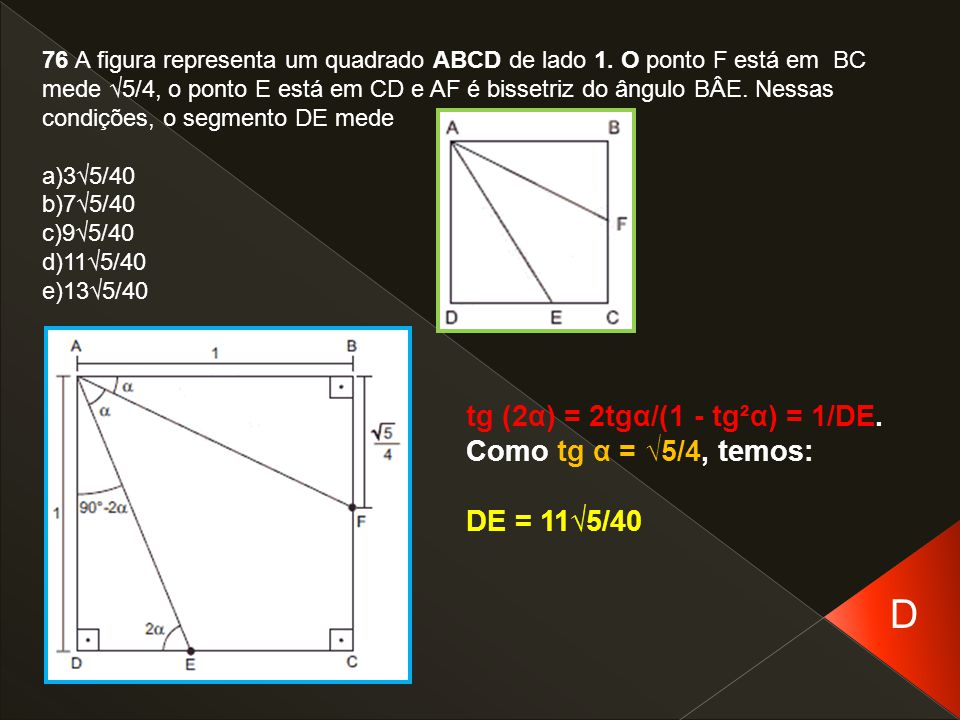 D tg (2α) = 2tgα/(1 - tg²α) = 1/DE. Como tg α = √5/4, temos: