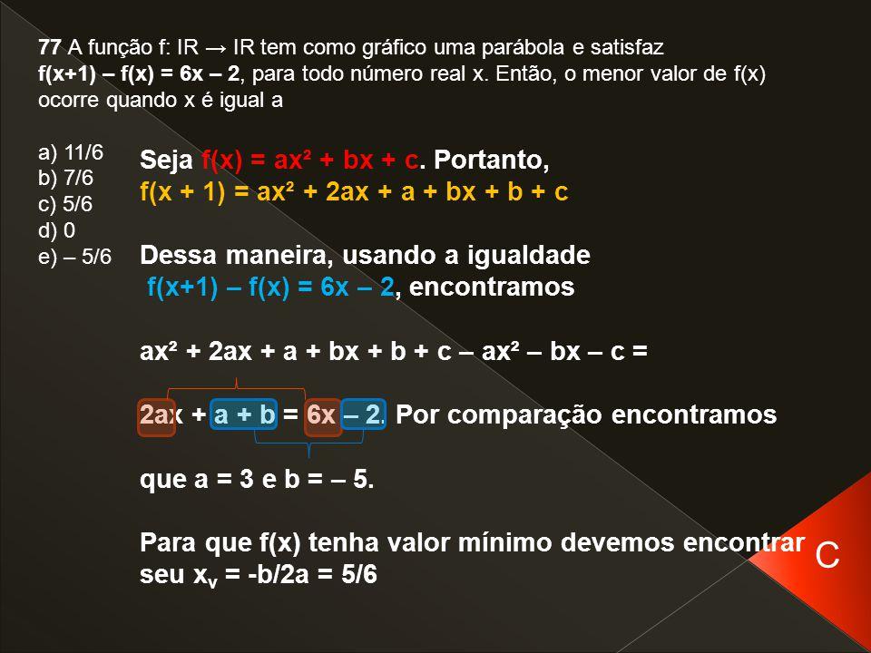 C Seja f(x) = ax² + bx + c. Portanto,