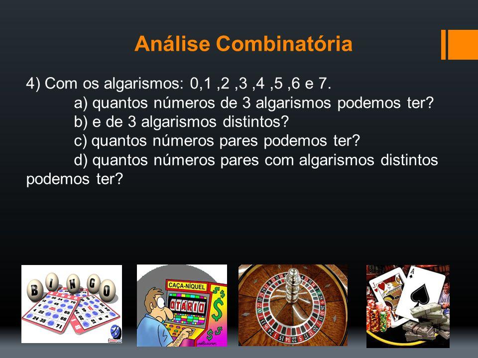 Análise Combinatória 4) Com os algarismos: 0,1 ,2 ,3 ,4 ,5 ,6 e 7.