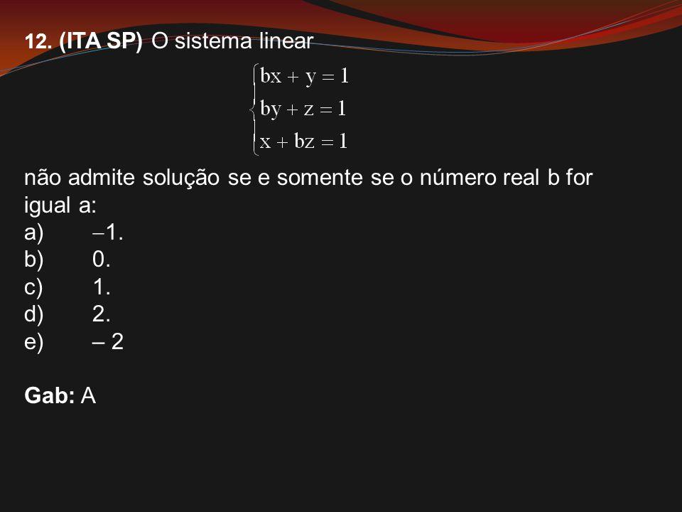 não admite solução se e somente se o número real b for igual a: a) 1.