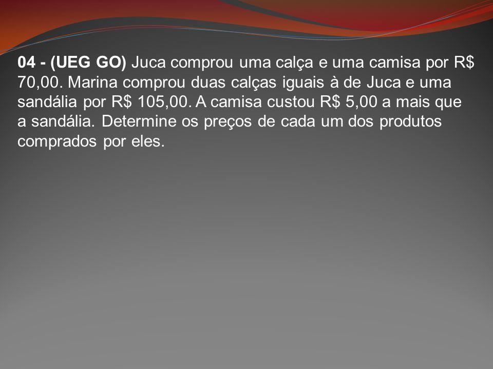 04 - (UEG GO) Juca comprou uma calça e uma camisa por R$ 70,00