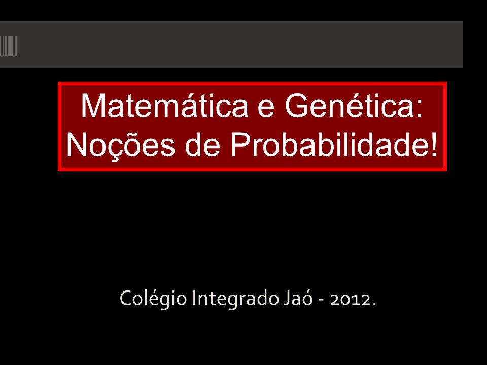 Matemática e Genética: Noções de Probabilidade!