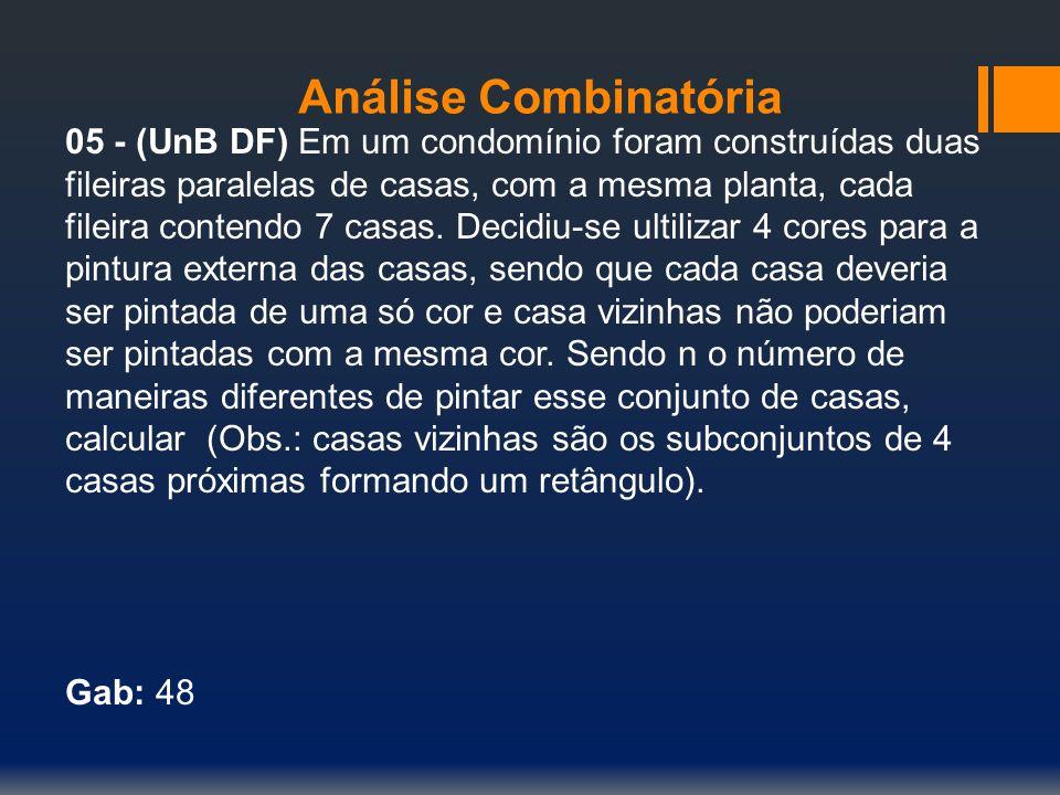 Análise Combinatória 05 - (UnB DF) Em um condomínio foram construídas duas. fileiras paralelas de casas, com a mesma planta, cada.