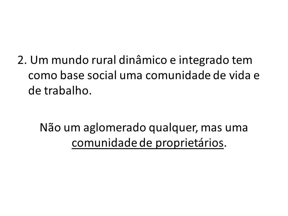 2. Um mundo rural dinâmico e integrado tem como base social uma comunidade de vida e de trabalho.