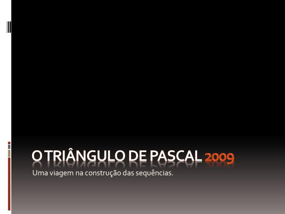 O triângulo de pascal 2009 Uma viagem na construção das sequências.