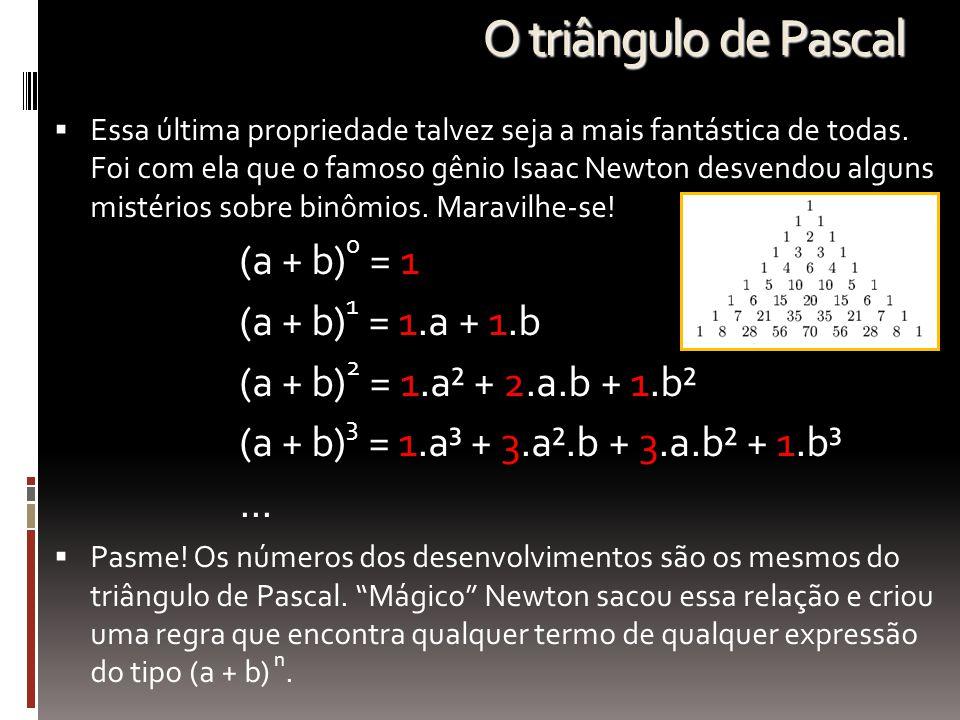 O triângulo de Pascal (a + b)1 = 1.a + 1.b