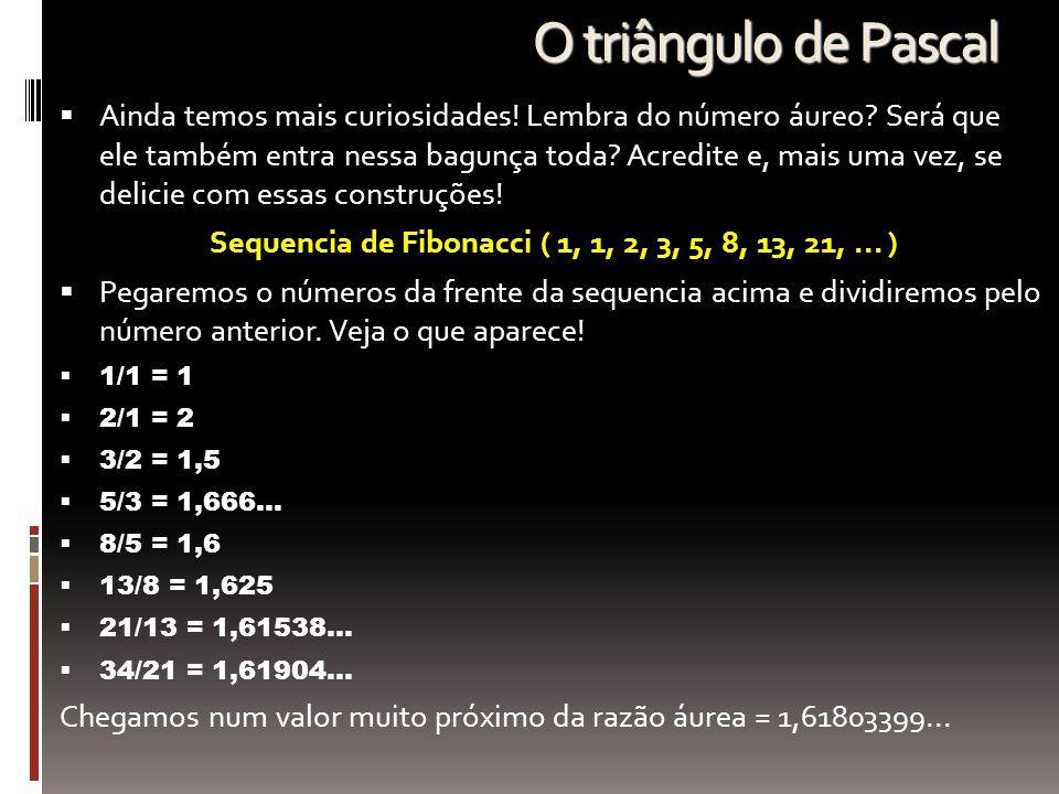 Sequencia de Fibonacci ( 1, 1, 2, 3, 5, 8, 13, 21, ... )