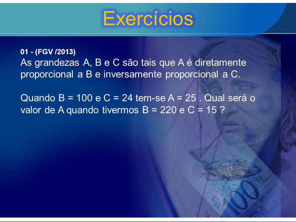Exercícios 01 - (FGV /2013) As grandezas A, B e C são tais que A é diretamente proporcional a B e inversamente proporcional a C.