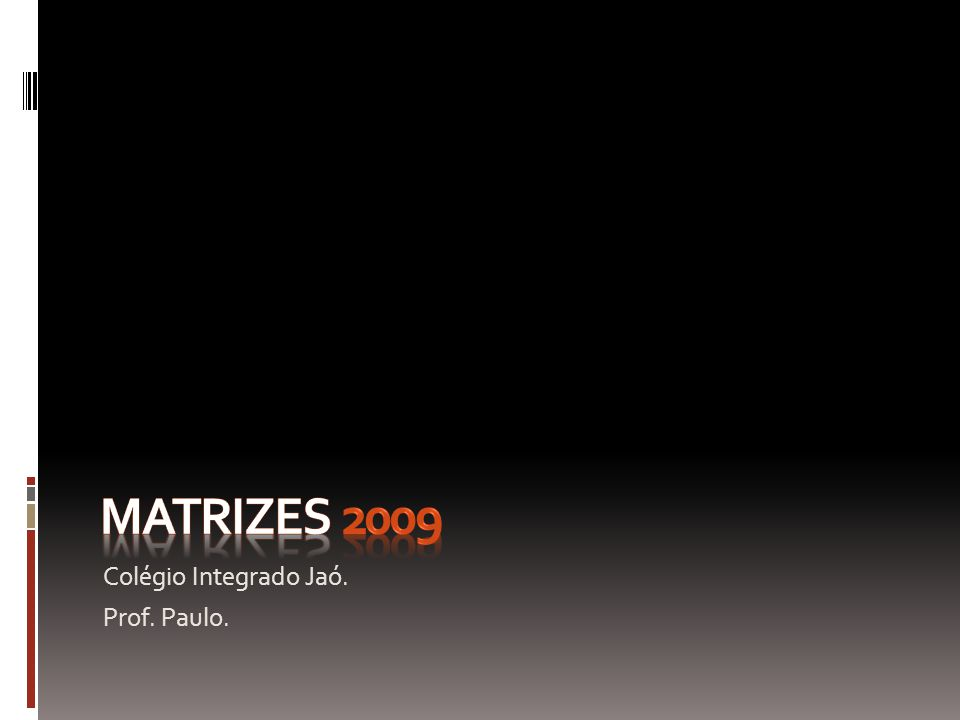 Matrizes 2009 Colégio Integrado Jaó. Prof. Paulo.