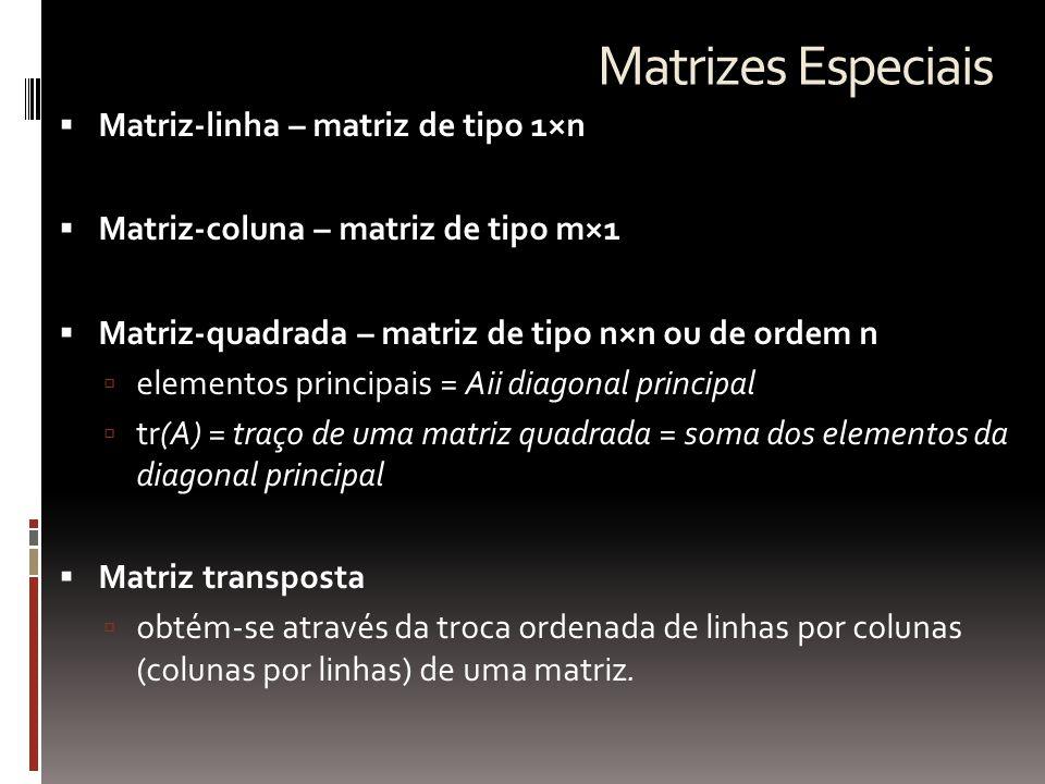 Matrizes Especiais Matriz-linha – matriz de tipo 1×n