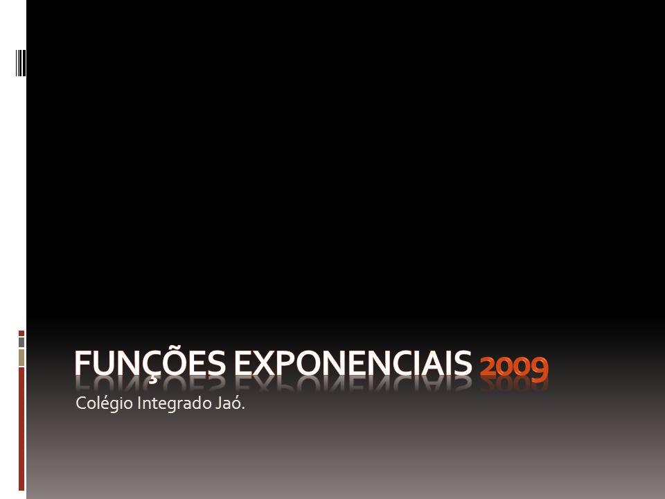 Funções exponenciais 2009 Colégio Integrado Jaó.