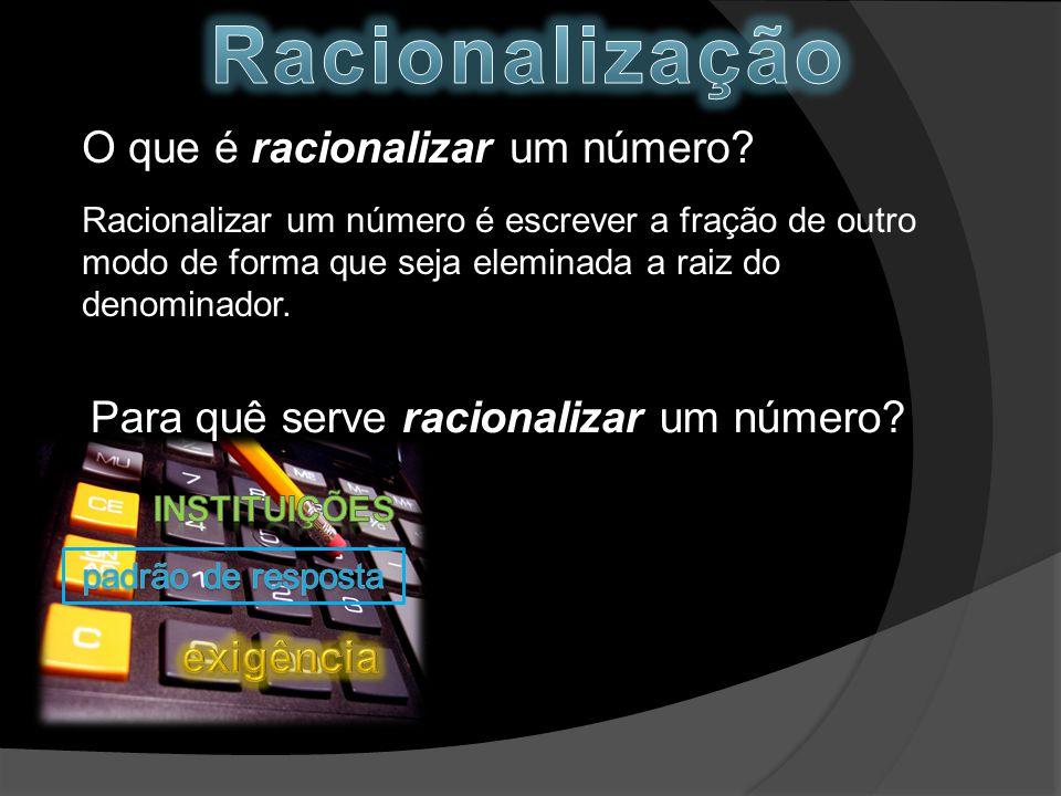 Racionalização O que é racionalizar um número