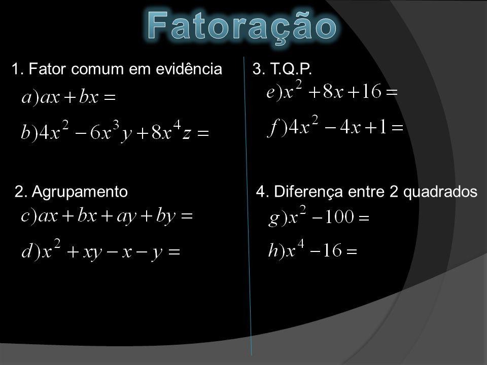 Fatoração 1. Fator comum em evidência 3. T.Q.P. 2. Agrupamento