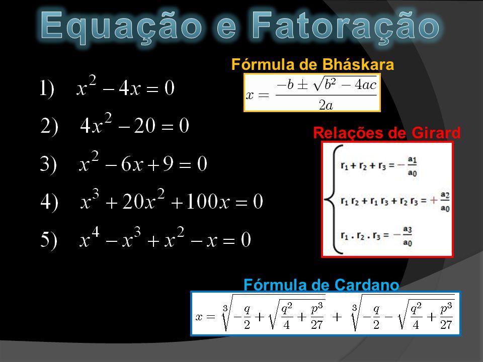 Equação e Fatoração Fórmula de Bháskara Relações de Girard